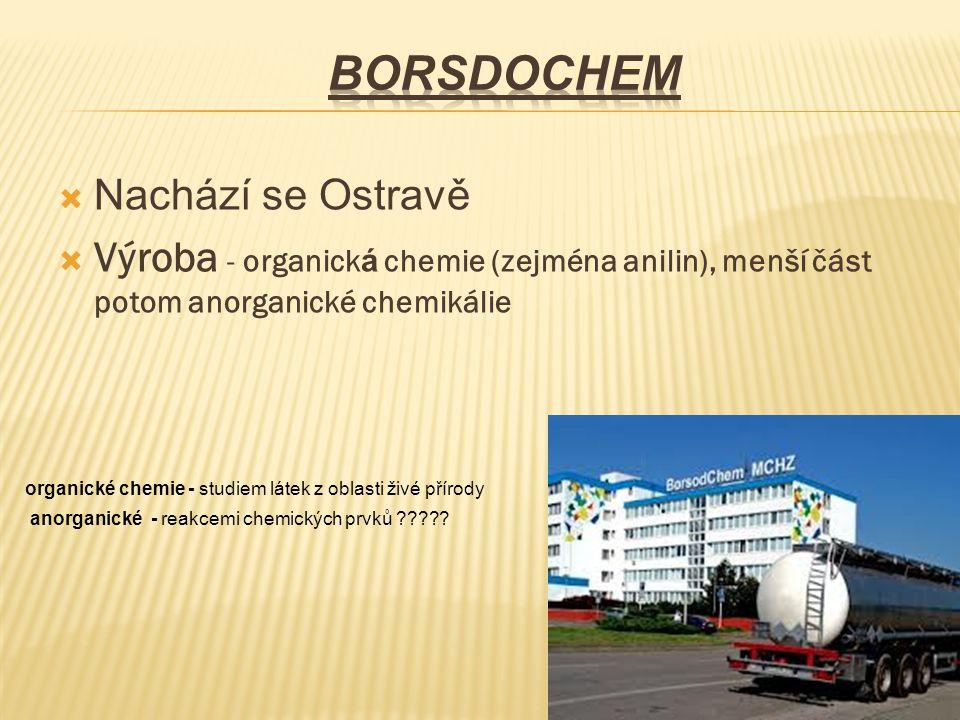  Nachází se Ostravě  Výroba - organick á chemie (zejména anilin), menší část potom anorganické chemikálie organické chemie - studiem látek z oblasti