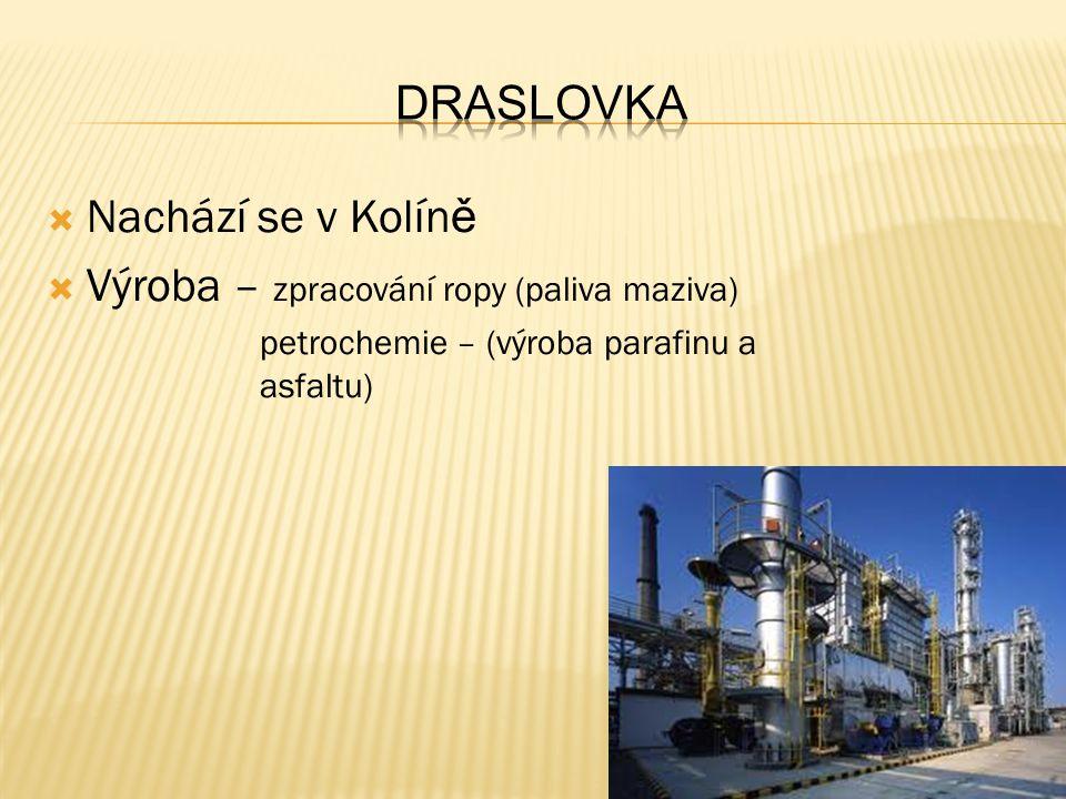  Nachází se v Kolín ě  Výroba – zpracování ropy (paliva maziva) petrochemie – (výroba parafinu a asfaltu)