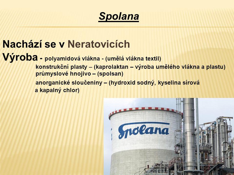 Spolana Nachází se v Neratovicích Výroba - polyamidová vlákna - (umělá vlákna textil) konstrukční plasty – (kaprolaktan – výroba umělého vlákna a plas