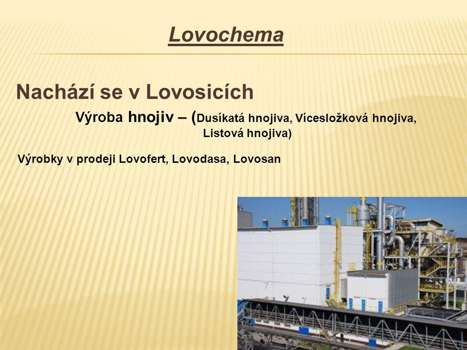 Lovochema Nachází se v Lovosicích Výroba hnojiv – ( Dusíkatá hnojiva, Vícesložková hnojiva, Listová hnojiva) Výrobky v prodeji Lovofert, Lovodasa, Lov