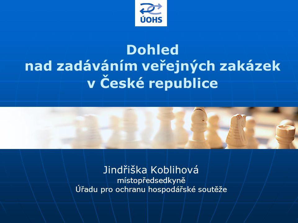 Dohled nad zadáváním veřejných zakázek v České republice Jindřiška Koblihová místopředsedkyně Úřadu pro ochranu hospodářské soutěže