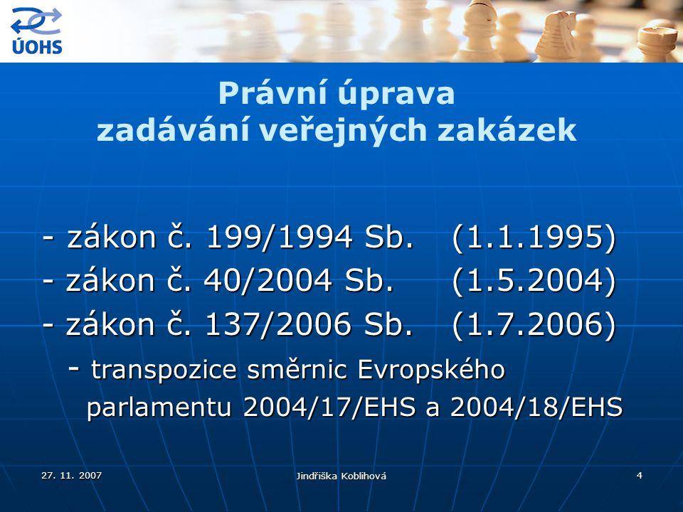 27. 11. 2007 Jindřiška Koblihová 4 -zákon č. 199/1994 Sb.(1.1.1995) - zákon č. 40/2004 Sb.(1.5.2004) - zákon č. 137/2006 Sb.(1.7.2006) - transpozice s