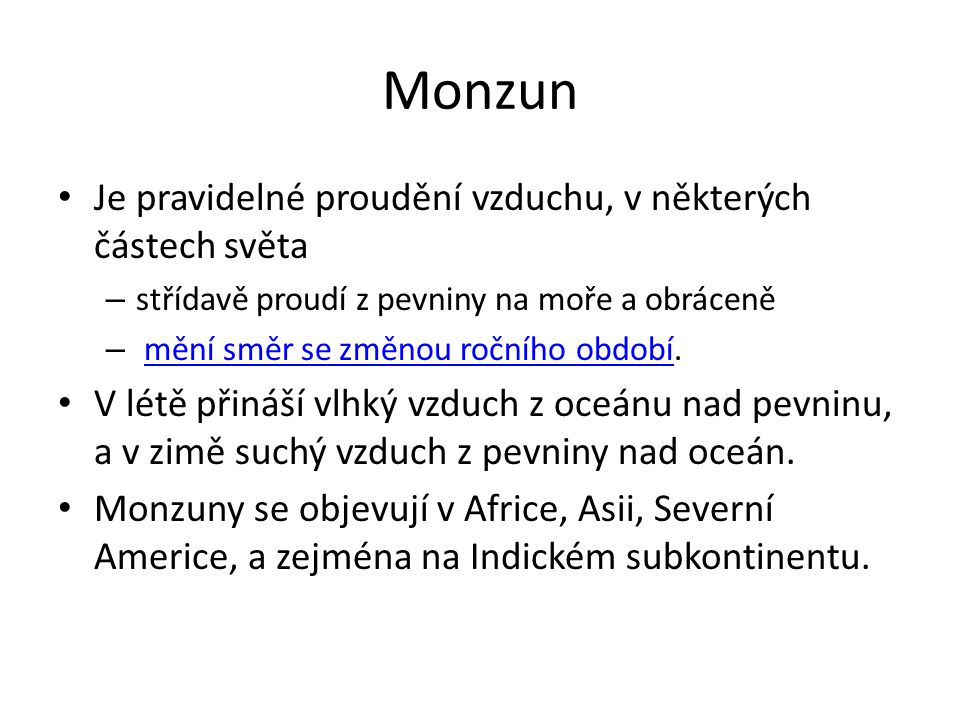 Monzun • Je pravidelné proudění vzduchu, v některých částech světa – střídavě proudí z pevniny na moře a obráceně – mění směr se změnou ročního období