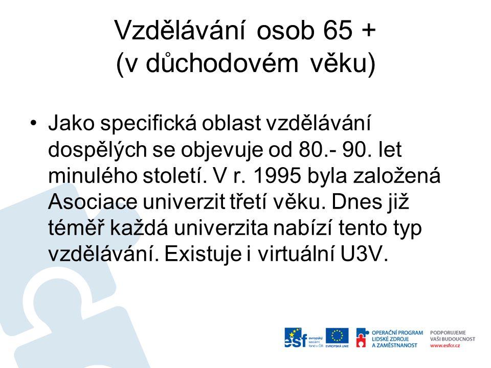 Vzdělávání osob 65 + (v důchodovém věku) •Jako specifická oblast vzdělávání dospělých se objevuje od 80.- 90.