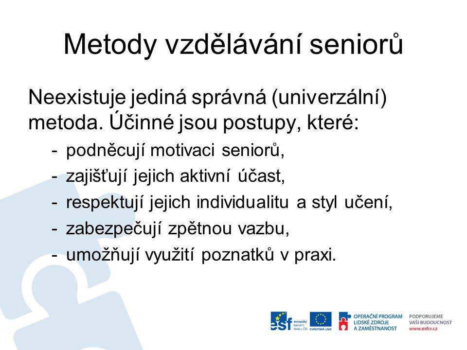 Metody vzdělávání seniorů Neexistuje jediná správná (univerzální) metoda.