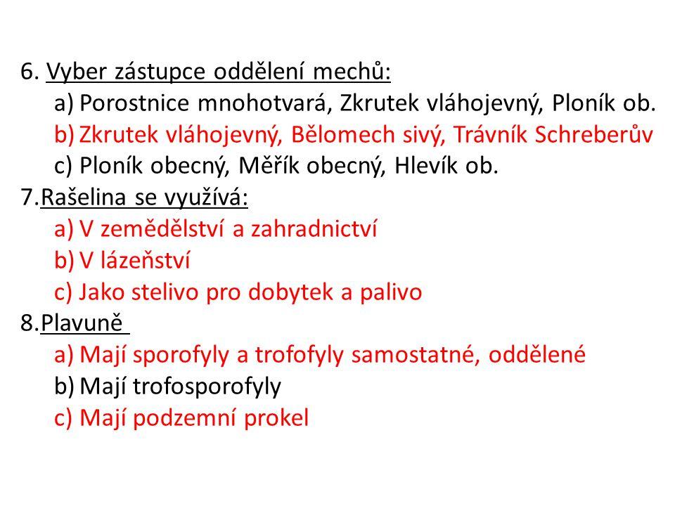 6.Vyber zástupce oddělení mechů: a)Porostnice mnohotvará, Zkrutek vláhojevný, Ploník ob.