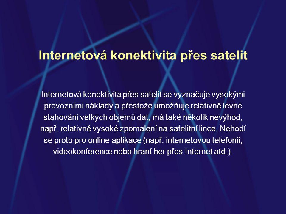 Internetová konektivita přes satelit Internetová konektivita přes satelit se vyznačuje vysokými provozními náklady a přestože umožňuje relativně levné stahování velkých objemů dat, má také několik nevýhod, např.