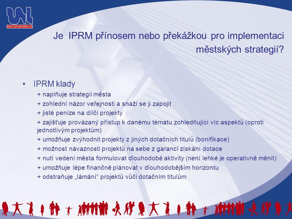 Je IPRM přínosem nebo překážkou pro implementaci městských strategií? •IPRM klady + naplňuje strategii města + zohlední názor veřejnosti a snaží se ji