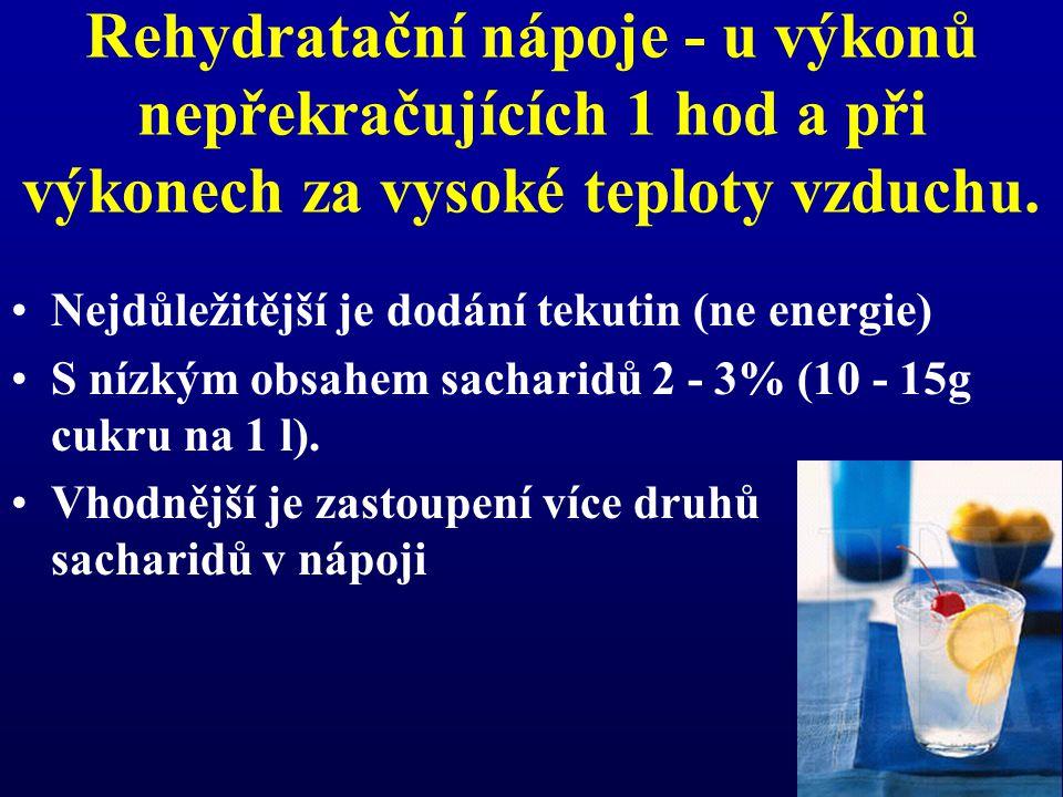 Rehydratační nápoje - u výkonů nepřekračujících 1 hod a při výkonech za vysoké teploty vzduchu. •Nejdůležitější je dodání tekutin (ne energie) •S nízk