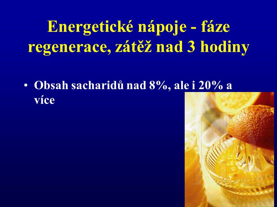 Energetické nápoje - fáze regenerace, zátěž nad 3 hodiny •Obsah sacharidů nad 8%, ale i 20% a více