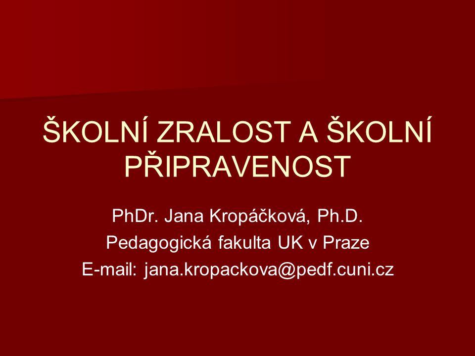 ŠKOLNÍ ZRALOST A ŠKOLNÍ PŘIPRAVENOST PhDr.Jana Kropáčková, Ph.D.