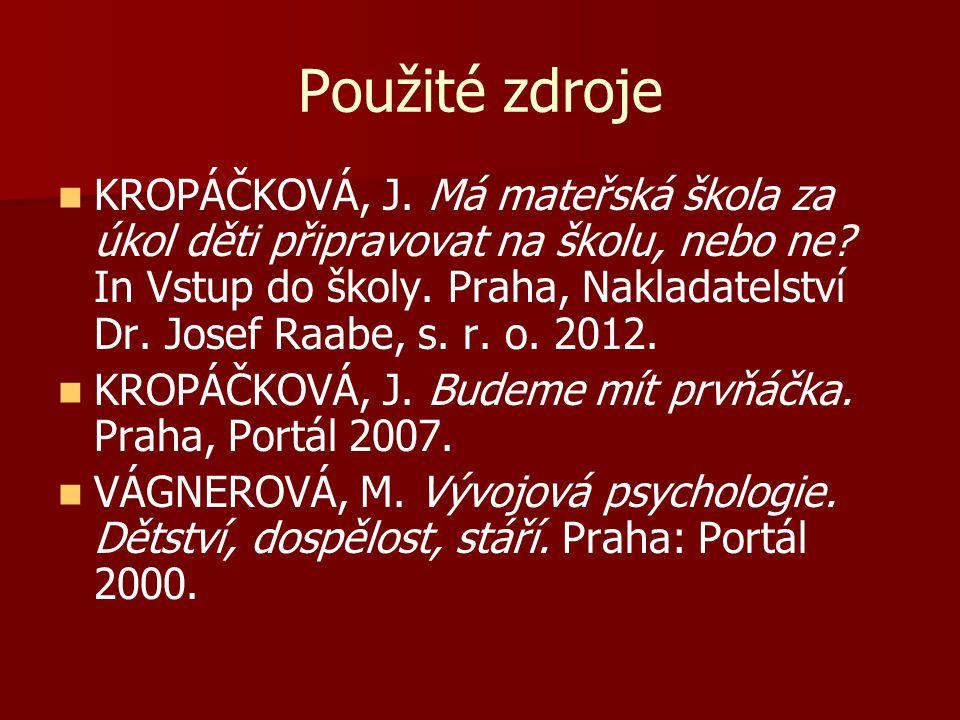 Použité zdroje   KROPÁČKOVÁ, J.Má mateřská škola za úkol děti připravovat na školu, nebo ne.