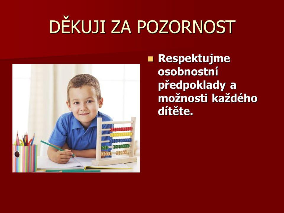 DĚKUJI ZA POZORNOST  Respektujme osobnostní předpoklady a možnosti každého dítěte.