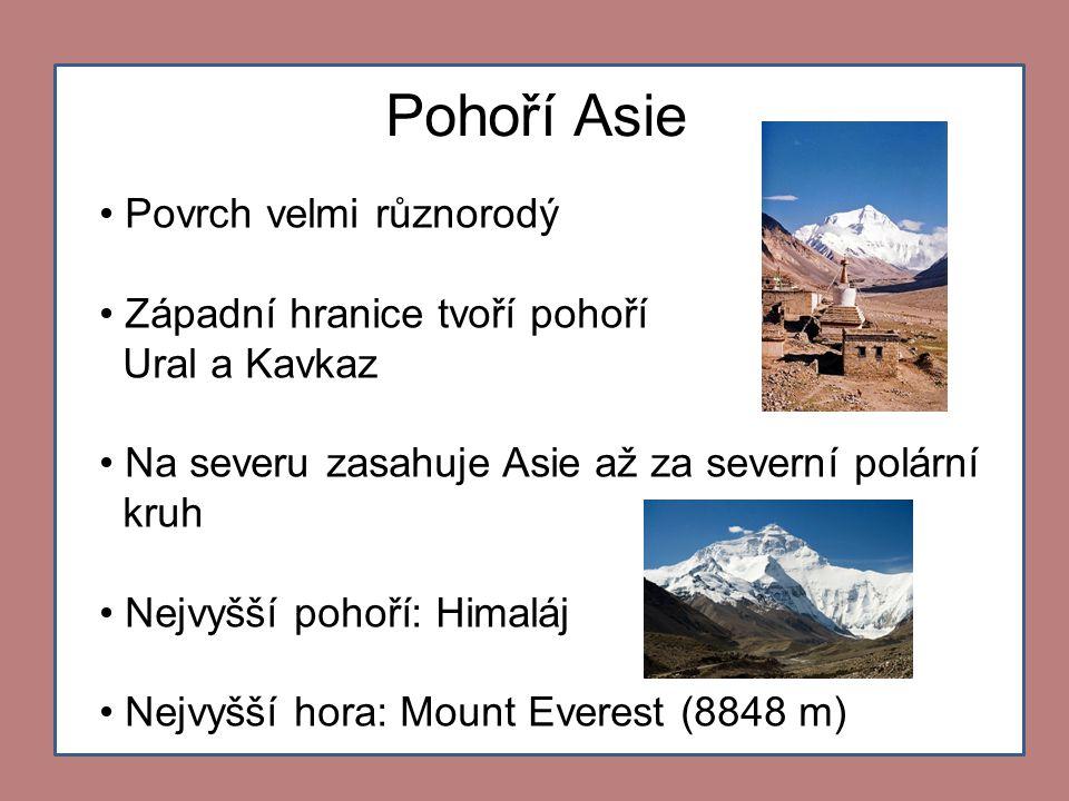 Pohoří Asie • Povrch velmi různorodý • Západní hranice tvoří pohoří Ural a Kavkaz • Na severu zasahuje Asie až za severní polární kruh • Nejvyšší poho