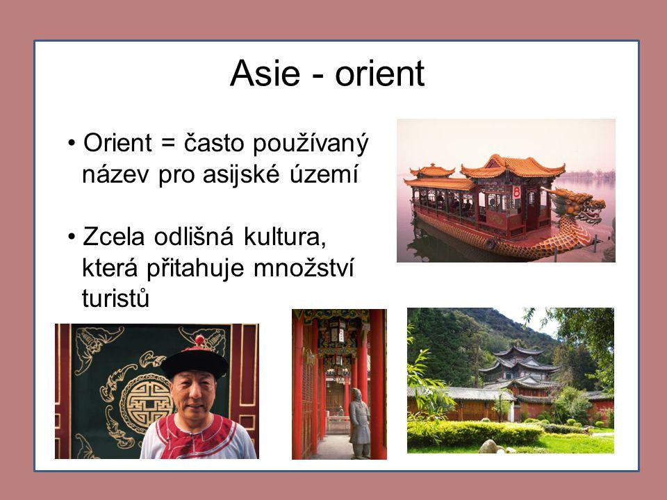 • Orient = často používaný název pro asijské území • Zcela odlišná kultura, která přitahuje množství turistů Asie - orient