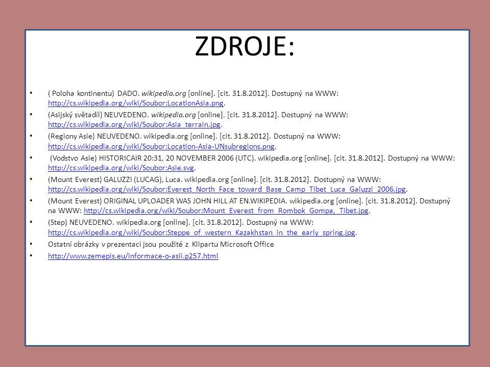 ZDROJE: • ( Poloha kontinentu) DADO. wikipedia.org [online]. [cit. 31.8.2012]. Dostupný na WWW: http://cs.wikipedia.org/wiki/Soubor:LocationAsia.png.