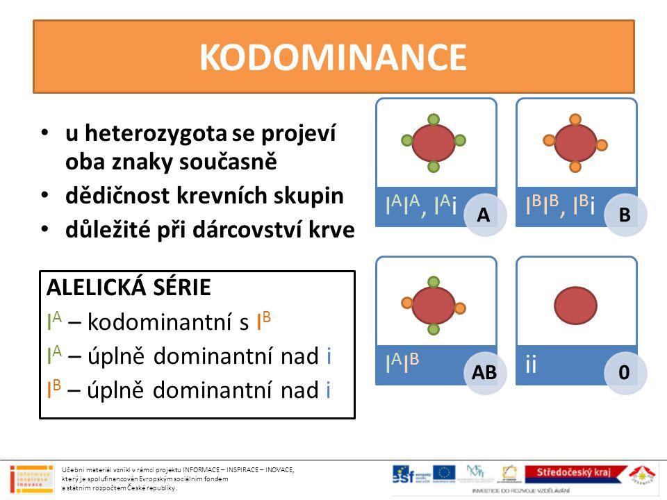 KODOMINANCE • u heterozygota se projeví oba znaky současně • dědičnost krevních skupin • důležité při dárcovství krve ALELICKÁ SÉRIE I A – kodominantn