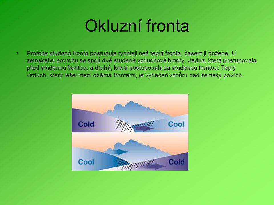 Okluzní fronta •Protože studená fronta postupuje rychleji než teplá fronta, časem ji dožene. U zemského povrchu se spojí dvě studené vzduchové hmoty.