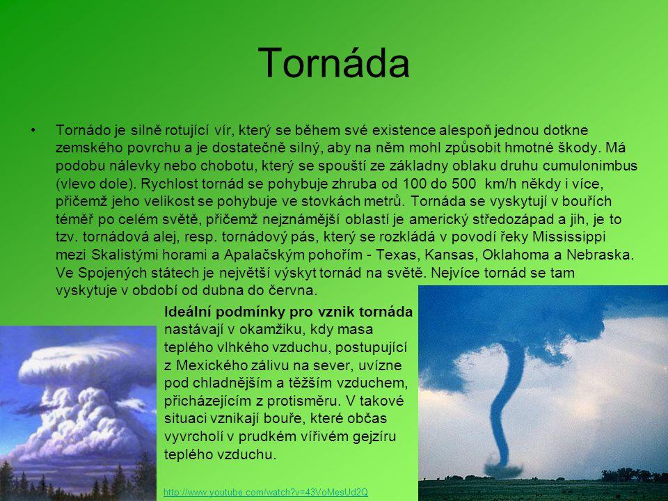 Tornáda •Tornádo je silně rotující vír, který se během své existence alespoň jednou dotkne zemského povrchu a je dostatečně silný, aby na něm mohl způsobit hmotné škody.