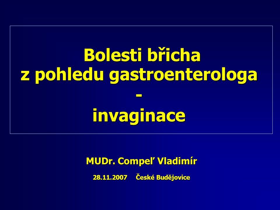 Bolesti břicha MUDr. Compeľ Vladimír 28.11.2007 České Budějovice z pohledu gastroenterologa - invaginace