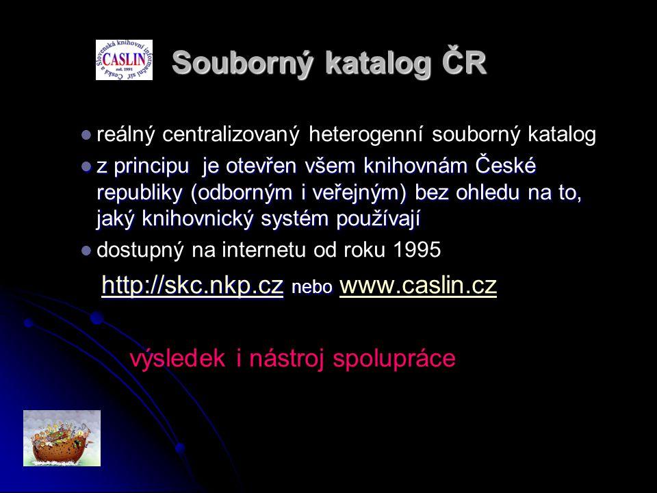 Souborný katalog ČR   reálný centralizovaný heterogenní souborný katalog  z principu je otevřen všem knihovnám České republiky (odborným i veřejným) bez ohledu na to, jaký knihovnický systém používají   dostupný na internetu od roku 1995 http://skc.nkp.cz nebo http://skc.nkp.cz nebo www.caslin.czhttp://skc.nkp.cz www.caslin.cz výsledek i nástroj spolupráce