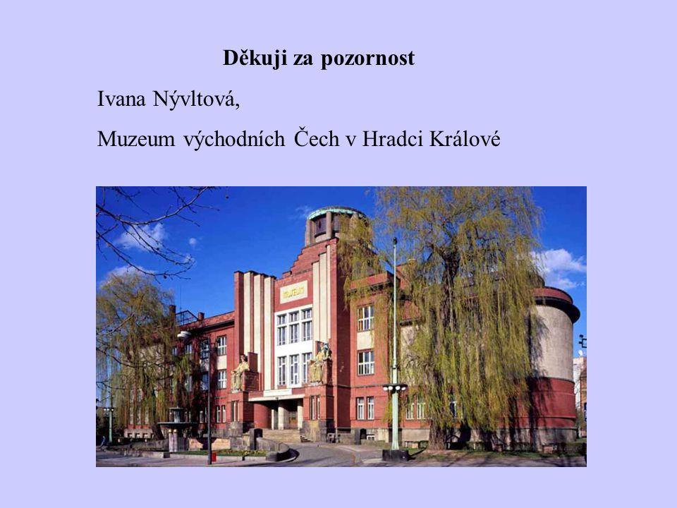 Děkuji za pozornost Ivana Nývltová, Muzeum východních Čech v Hradci Králové
