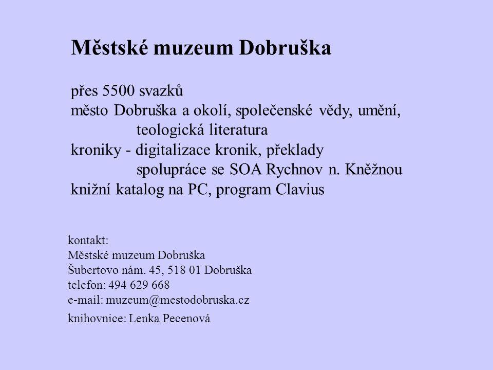 Městské muzeum Dobruška přes 5500 svazků město Dobruška a okolí, společenské vědy, umění, teologická literatura kroniky - digitalizace kronik, překlady spolupráce se SOA Rychnov n.