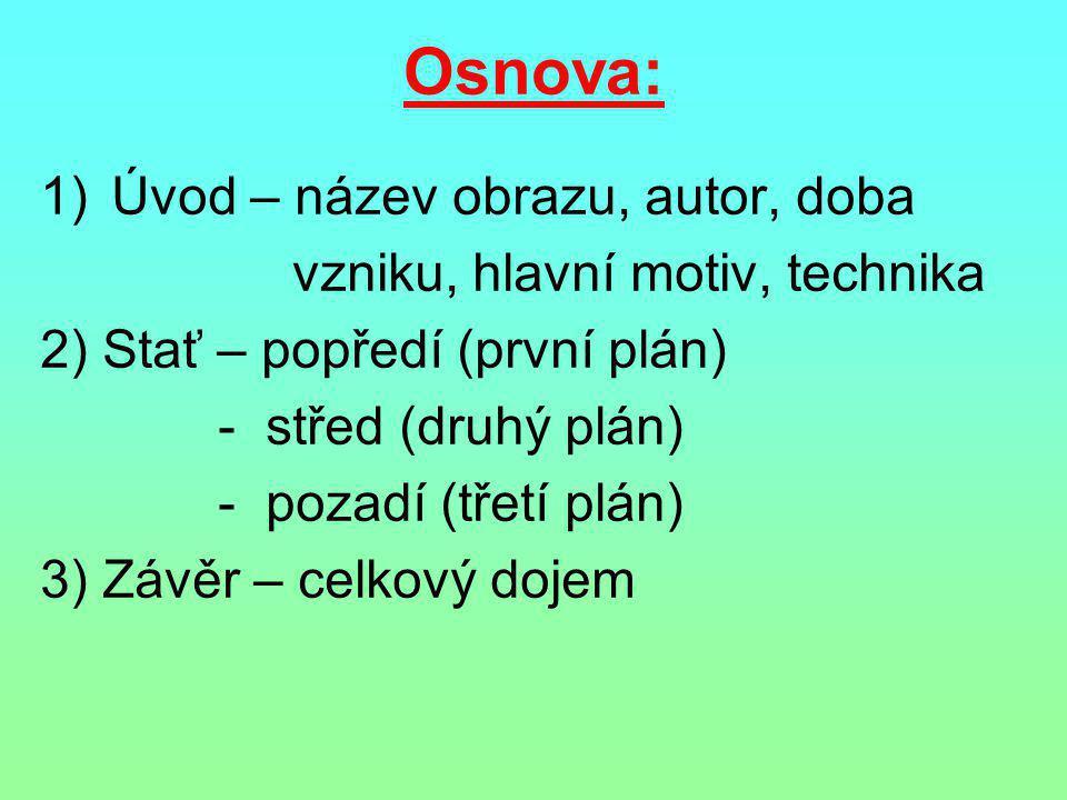 Jazykové prostředky: •podstatná jména (vyobrazené osoby, věci) •přídavná jména (vlastnosti, barvy) •přirovnání •plnovýznamová slovesa (neopakovat – být, mít)