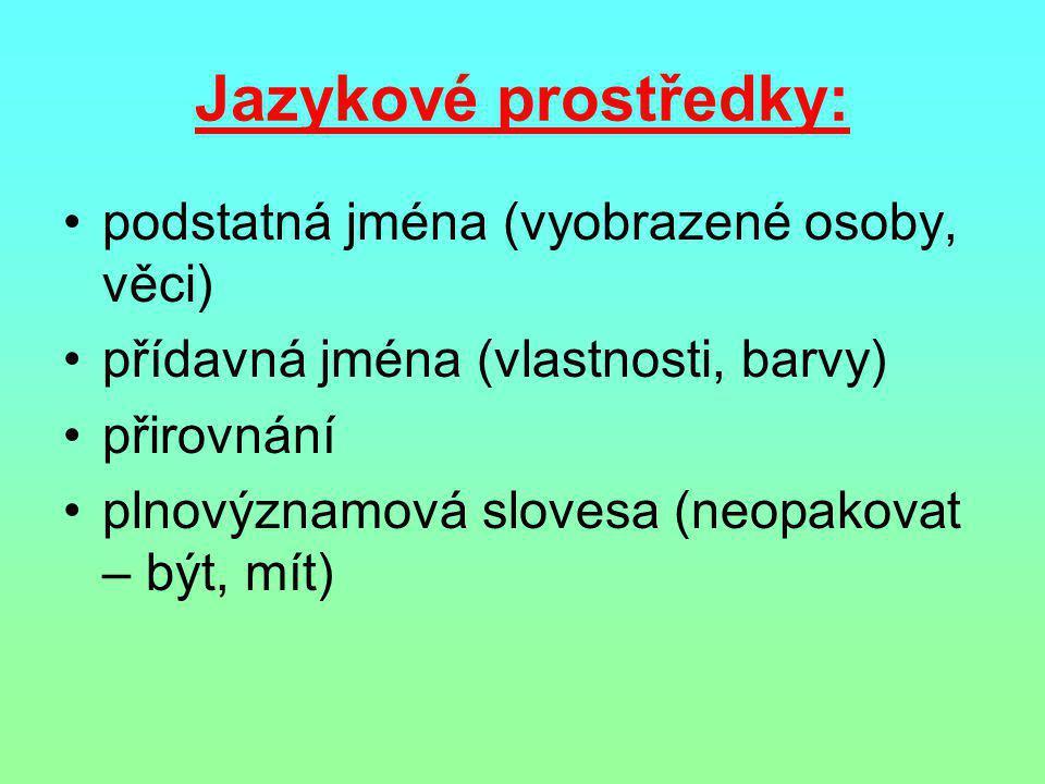 Jazykové prostředky: •podstatná jména (vyobrazené osoby, věci) •přídavná jména (vlastnosti, barvy) •přirovnání •plnovýznamová slovesa (neopakovat – bý