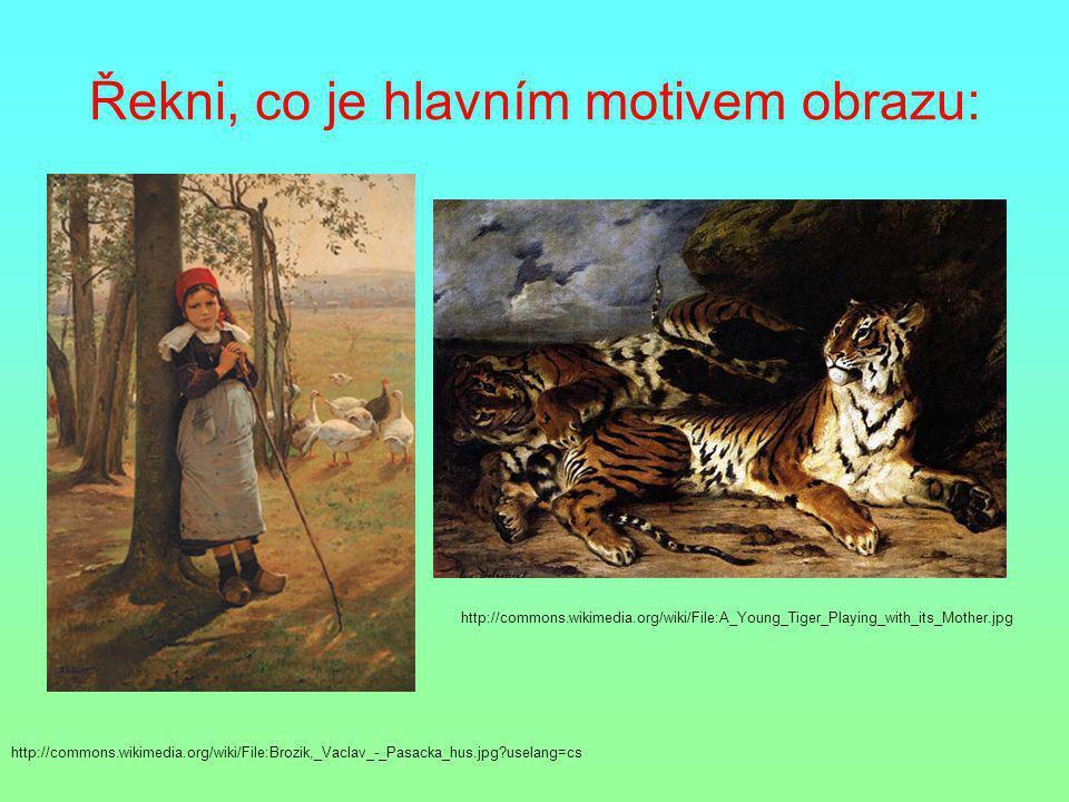 Řekni, co je hlavním motivem obrazu: http://commons.wikimedia.org/wiki/File:Brozik,_Vaclav_-_Pasacka_hus.jpg?uselang=cs http://commons.wikimedia.org/w