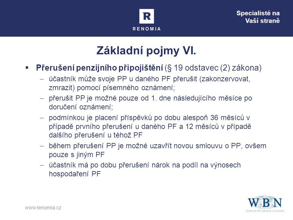 Specialisté na Vaší straně www.renomia.cz Základní pojmy VI.  Přerušení penzijního připojištění (§ 19 odstavec (2) zákona)  účastník může svoje PP u