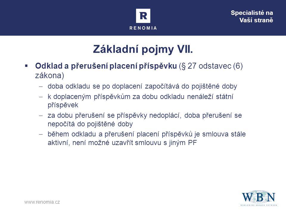 Specialisté na Vaší straně www.renomia.cz Základní pojmy VII.  Odklad a přerušení placení příspěvku (§ 27 odstavec (6) zákona)  doba odkladu se po d