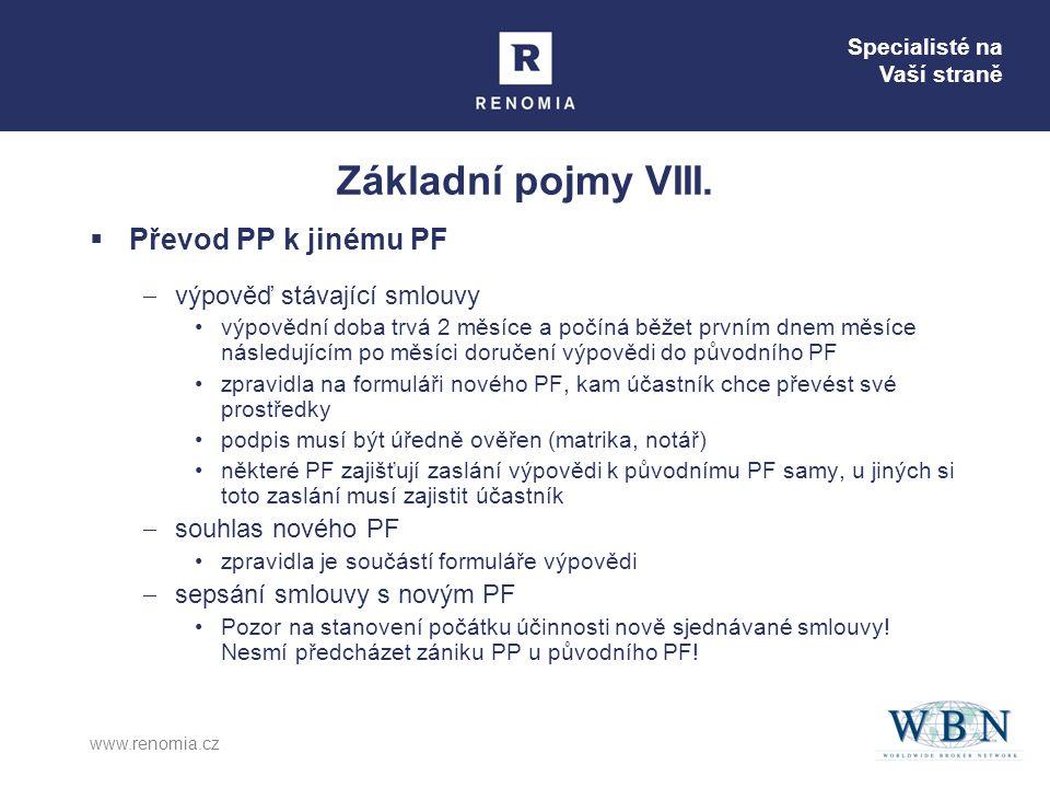Specialisté na Vaší straně www.renomia.cz Základní pojmy VIII.  Převod PP k jinému PF  výpověď stávající smlouvy •výpovědní doba trvá 2 měsíce a poč
