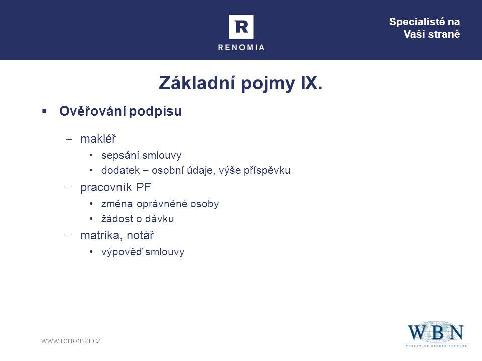 Specialisté na Vaší straně www.renomia.cz Základní pojmy IX.  Ověřování podpisu  makléř •sepsání smlouvy •dodatek – osobní údaje, výše příspěvku  p