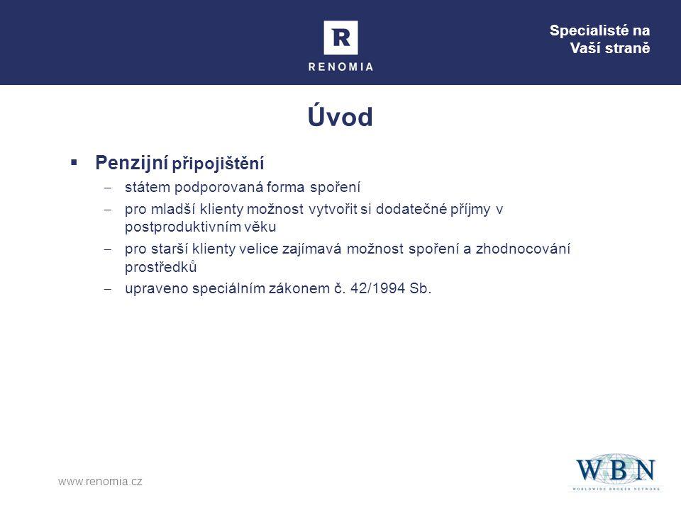 Specialisté na Vaší straně www.renomia.cz Úvod  Penzijní připojištění  státem podporovaná forma spoření  pro mladší klienty možnost vytvořit si dod