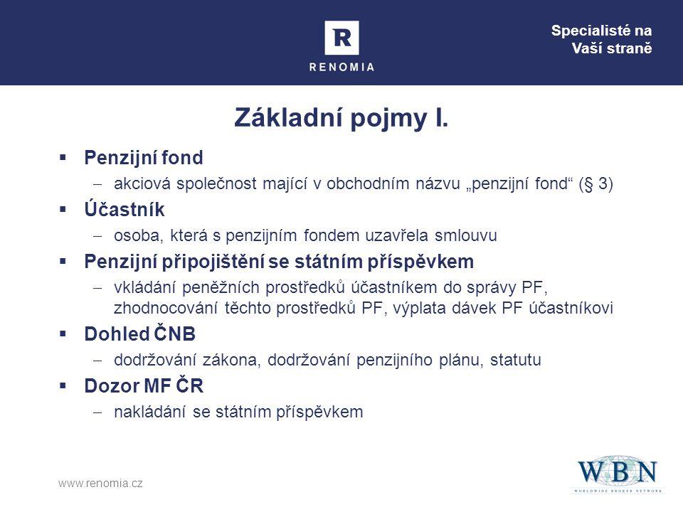 """Specialisté na Vaší straně www.renomia.cz Základní pojmy I.  Penzijní fond  akciová společnost mající v obchodním názvu """"penzijní fond"""" (§ 3)  Účas"""