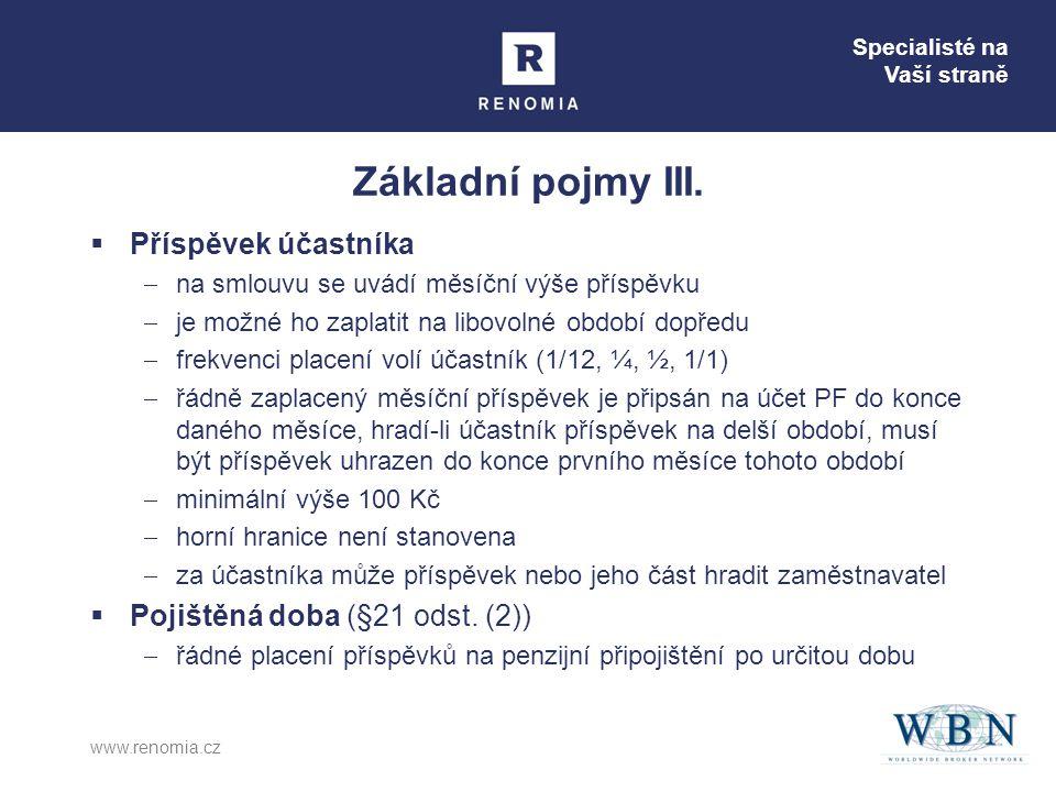 Specialisté na Vaší straně www.renomia.cz Základní pojmy III.  Příspěvek účastníka  na smlouvu se uvádí měsíční výše příspěvku  je možné ho zaplati