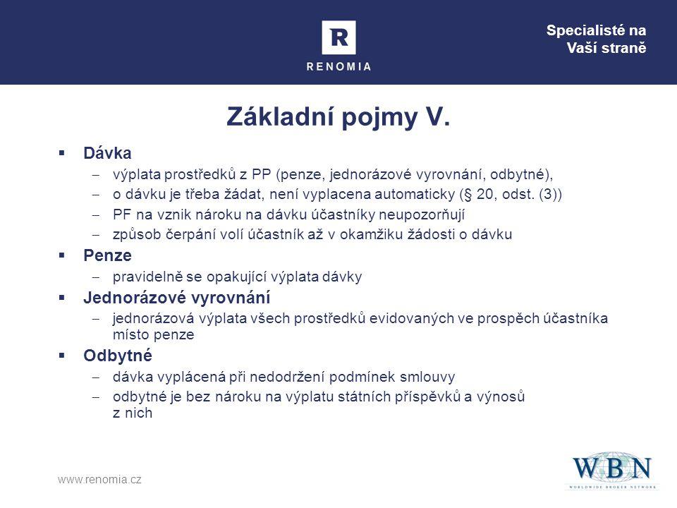 Specialisté na Vaší straně www.renomia.cz Základní pojmy V.  Dávka  výplata prostředků z PP (penze, jednorázové vyrovnání, odbytné),  o dávku je tř