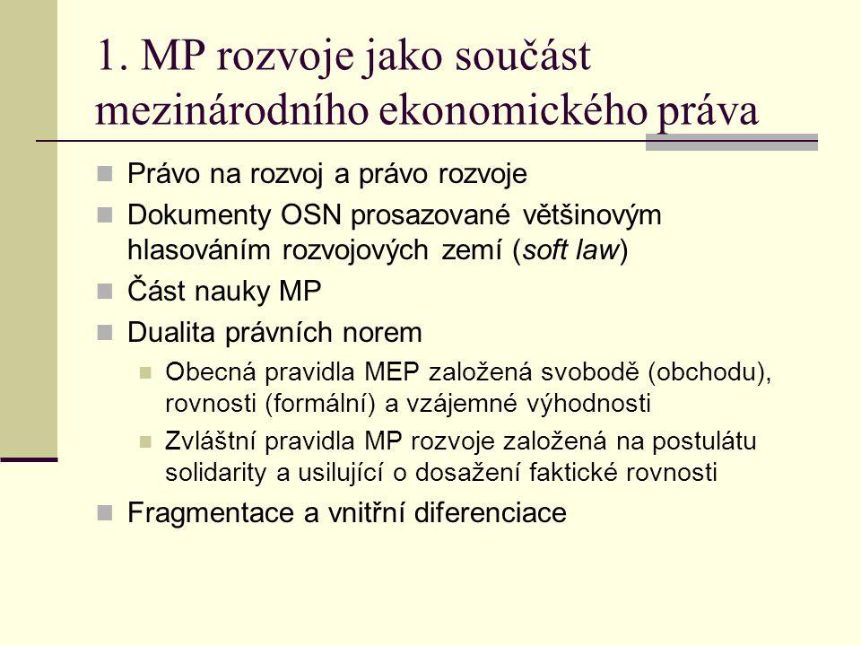 1. MP rozvoje jako součást mezinárodního ekonomického práva  Právo na rozvoj a právo rozvoje  Dokumenty OSN prosazované většinovým hlasováním rozvoj