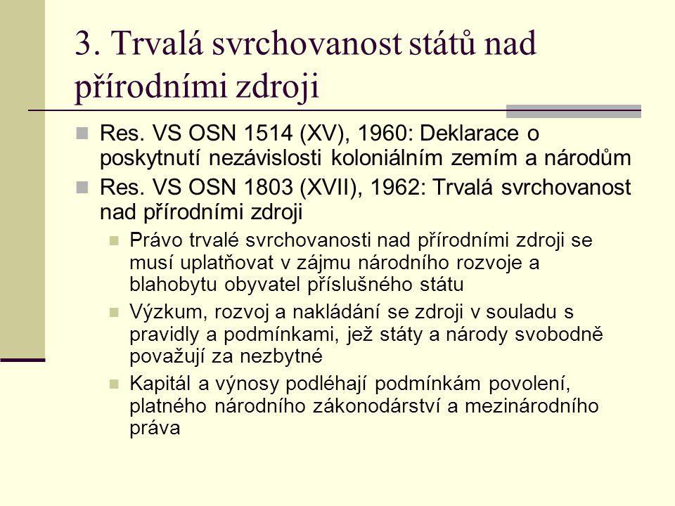 3. Trvalá svrchovanost států nad přírodními zdroji  Res. VS OSN 1514 (XV), 1960: Deklarace o poskytnutí nezávislosti koloniálním zemím a národům  Re