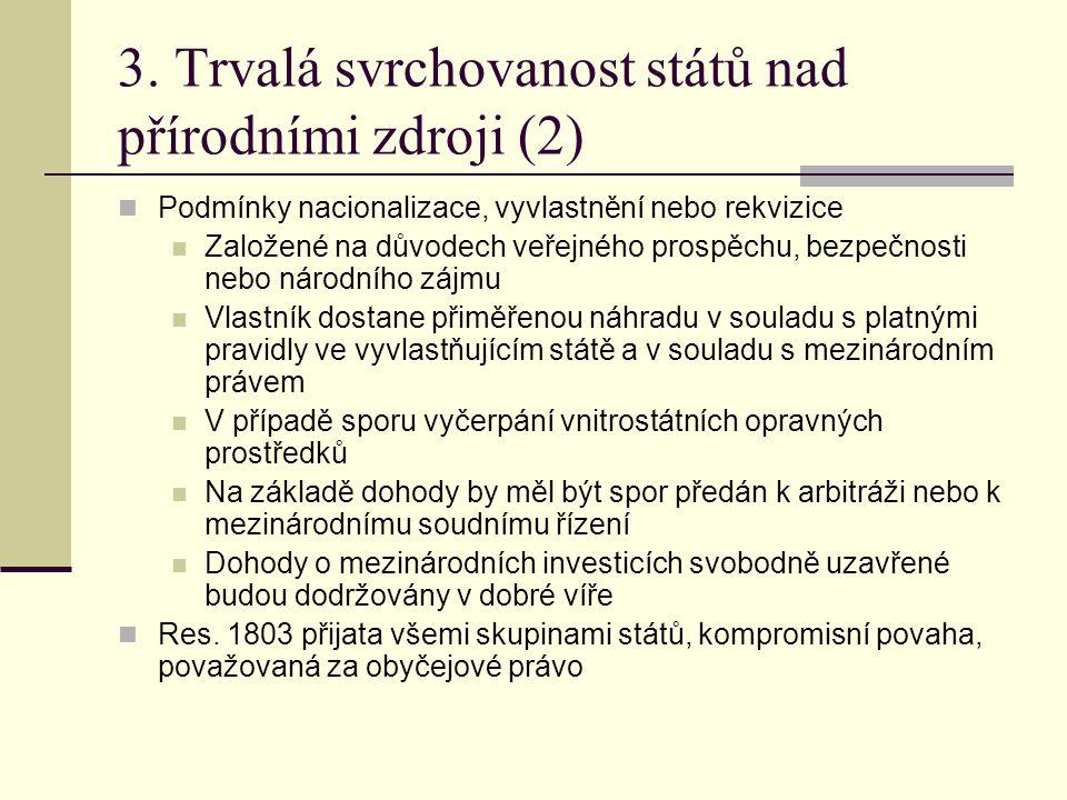 3. Trvalá svrchovanost států nad přírodními zdroji (2)  Podmínky nacionalizace, vyvlastnění nebo rekvizice  Založené na důvodech veřejného prospěchu