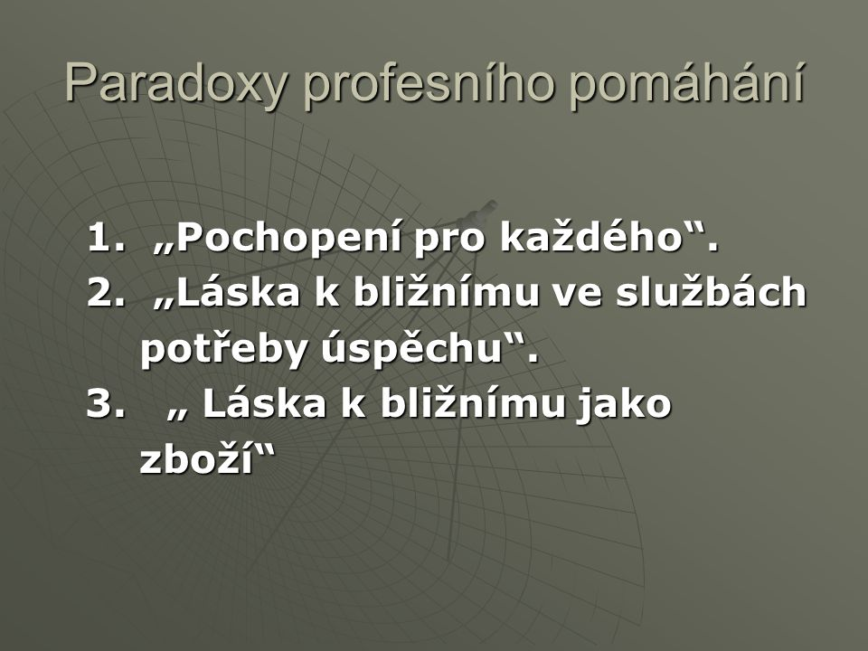 """Paradoxy profesního pomáhání 1. """"Pochopení pro každého ."""
