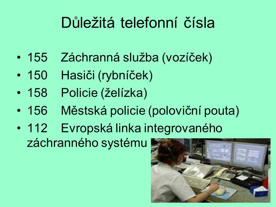 Důležitá telefonní čísla •155 Záchranná služba (vozíček) •150 Hasiči (rybníček) •158 Policie (želízka) •156 Městská policie (poloviční pouta) •112 Evr