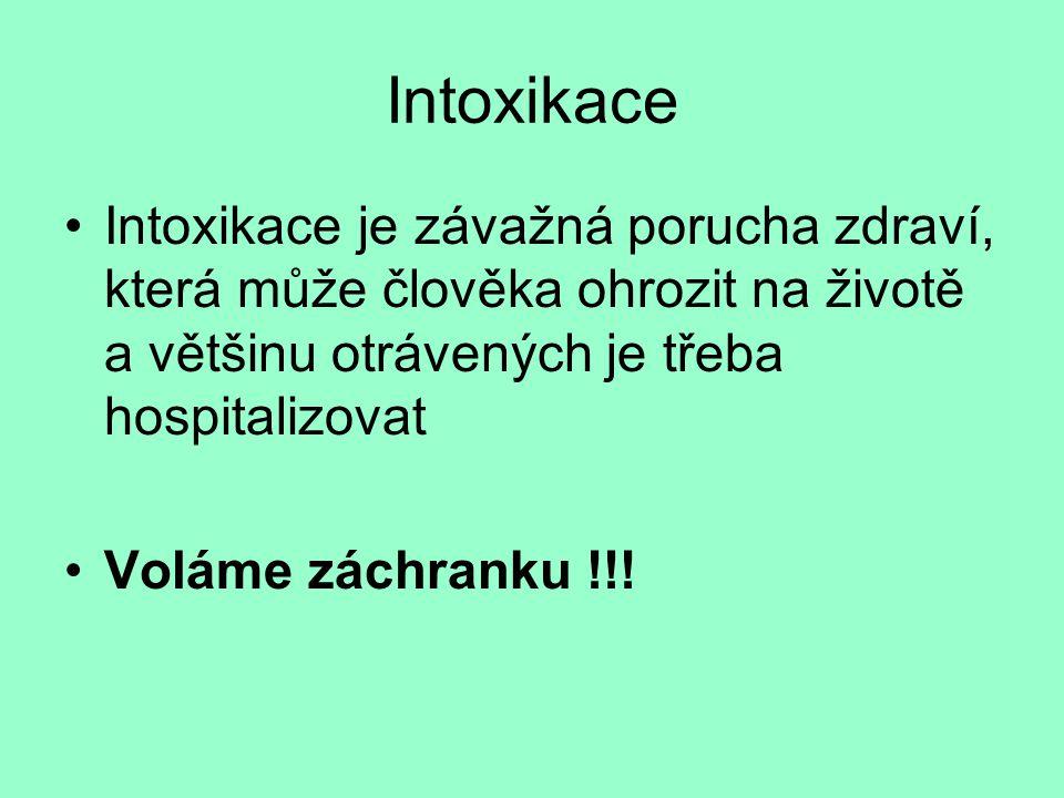 •Intoxikace je závažná porucha zdraví, která může člověka ohrozit na životě a většinu otrávených je třeba hospitalizovat •Voláme záchranku !!!