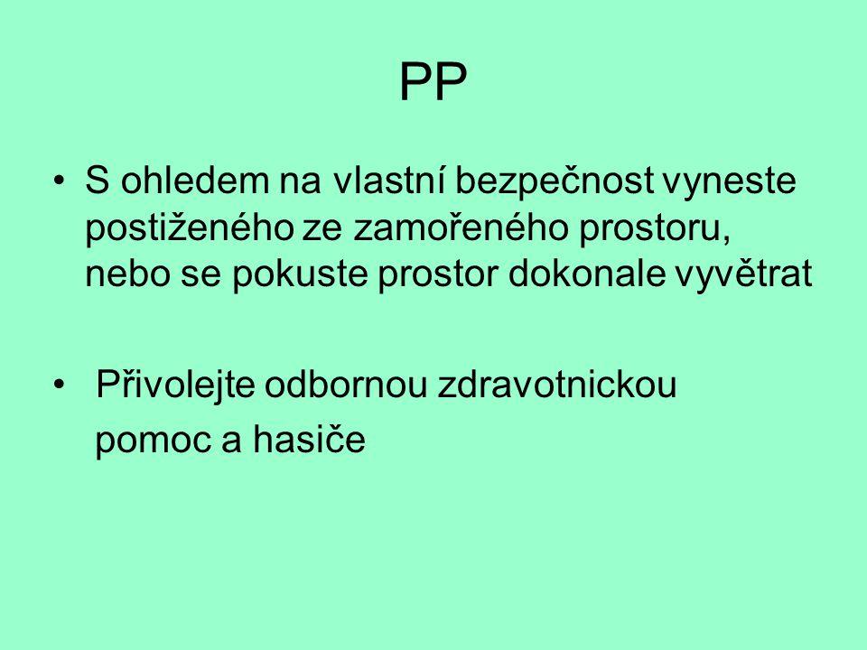 PP •S ohledem na vlastní bezpečnost vyneste postiženého ze zamořeného prostoru, nebo se pokuste prostor dokonale vyvětrat • Přivolejte odbornou zdravo