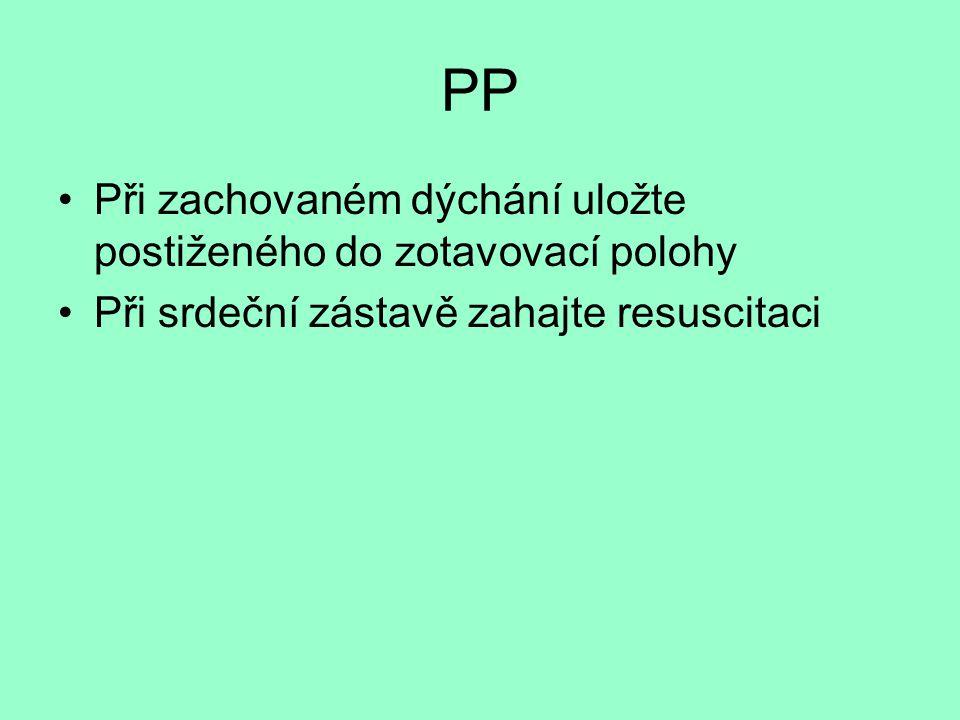 PP •Při zachovaném dýchání uložte postiženého do zotavovací polohy •Při srdeční zástavě zahajte resuscitaci