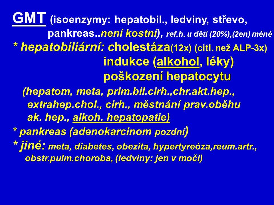 ALP - isoenzymy: hepatobil.(t/2=3dny) +kostní+ renální, střevní (vazba na skup. A ), placentární * hepatobiliární: cholestáza,obstr. ikt. (stim. synté