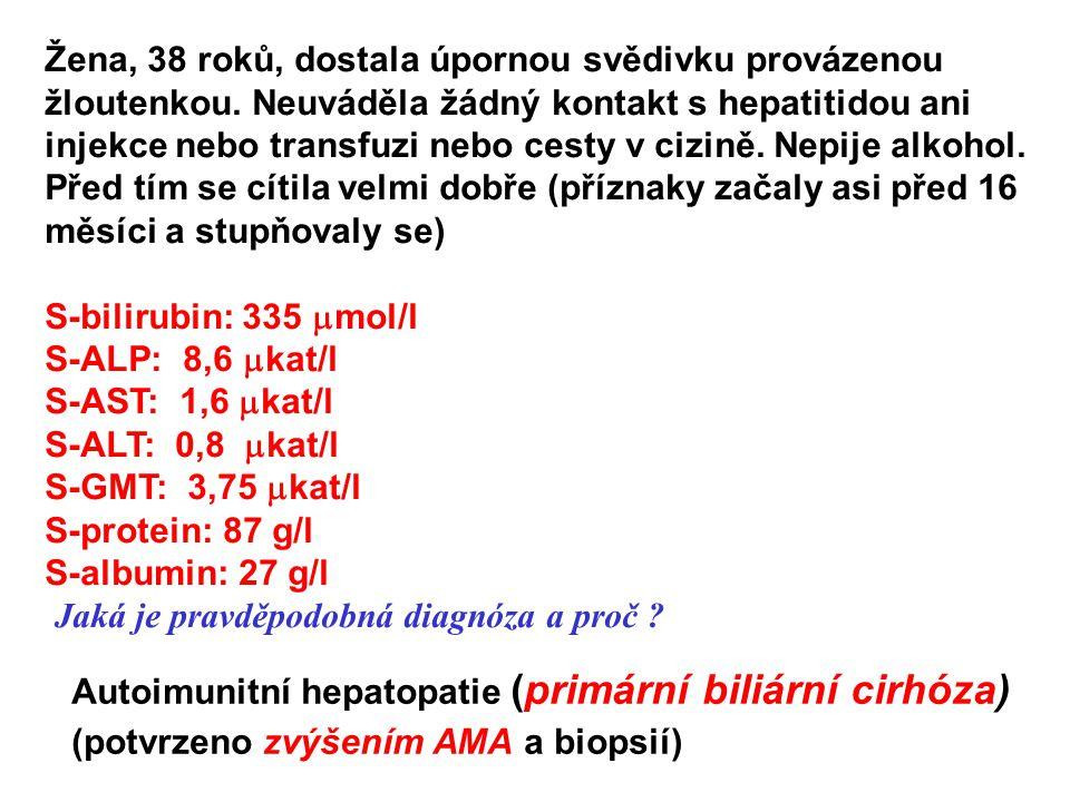 GMT málo (do 2x nad norm) ALP vysoká (10x nad normál) Žluč.kys. vysoké, konj.bilirubin malé zvýšení * progres.familiár.intrahepat.cholestáza * dědičná