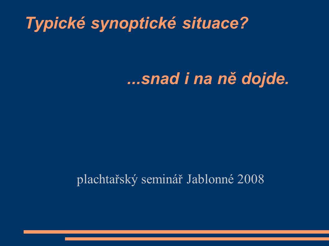 Typické synoptické situace?...snad i na ně dojde. plachtařský seminář Jablonné 2008