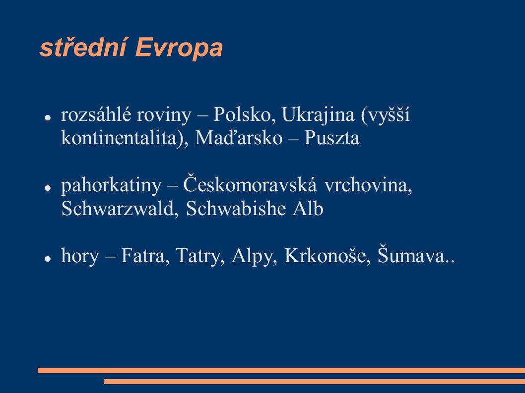 střední Evropa  rozsáhlé roviny – Polsko, Ukrajina (vyšší kontinentalita), Maďarsko – Puszta  pahorkatiny – Českomoravská vrchovina, Schwarzwald, Sc